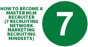 HOW TO BECOME A MASTER MLM RECRUITER (7 Recruiting Network Marketing Recruiting Mindsets)
