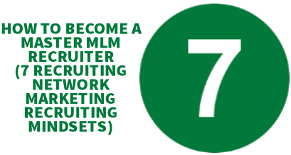 HOW TO BECOME A MASTER MLM RECRUITER 7 Recruiting Network Marketing Mindsets