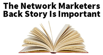The network marketers back story is important
